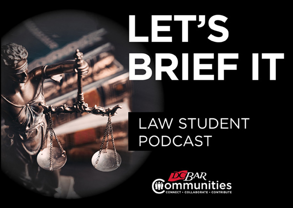 Let's Brief It: A Podcast by the D.C. Bar Law Student Community