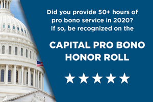 Did you provide 50+ hours of pro bono service in 2020? If so, be recognized on the Capital Pro Bono Honor Roll.