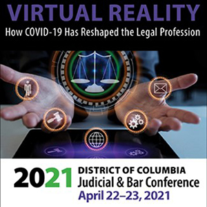On April 22 and 23, 2021 the D.C. Bar and the D.C. Courts will continue their tradition of bringing together judges, Bar leaders, attorneys, and other experts for the biennial Judicial and Bar Conference.